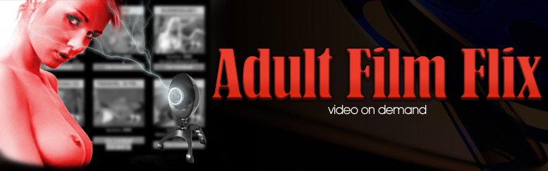 Haga Clic aquí para regresar a Adult Film Flix Video on Demand