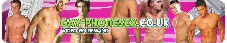 Click Here to return to Gay Phone Sex Video on Demand