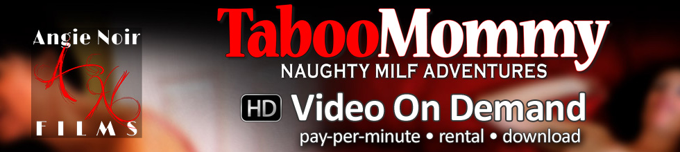 Click Here to return to Angie Noir- Taboo Mommy